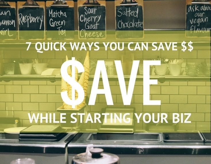 7 Quick Ways You Can Save Money While Starting Your Business