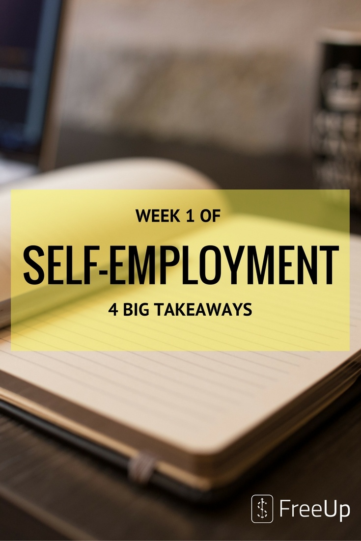 Week 1 of Self Employment: 4 Big Takeaways