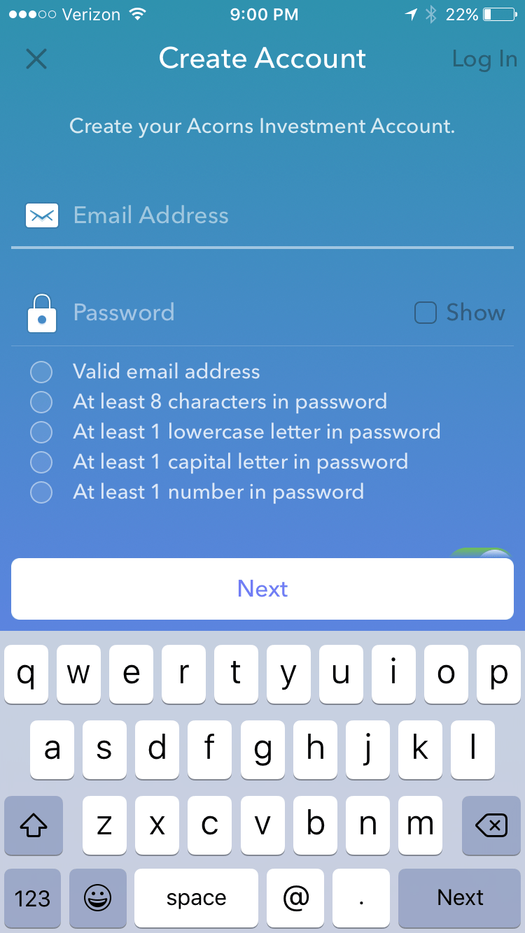 to start out you need an email address and a secure password acorns will also let you create a four digit passcode to log in on your phone - Turn Your Spare Change Into An Investment Account With Acorns